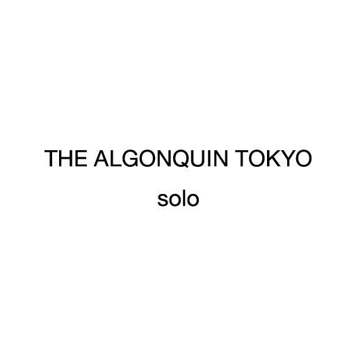 THE ALGONQUIN TOKYO solo